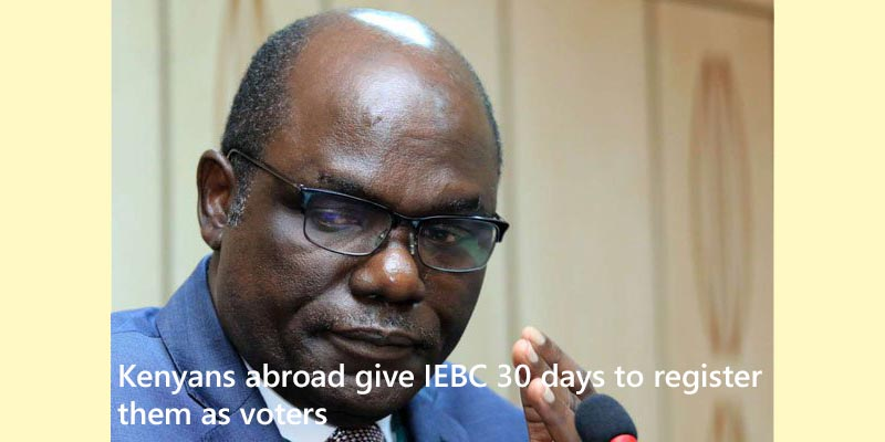 Kenyans abroad give IEBC 30 days to register them as voters